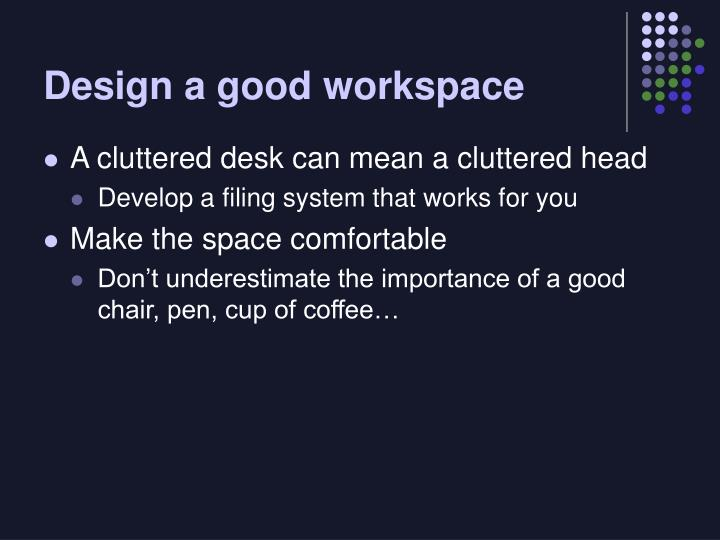 Design a good workspace