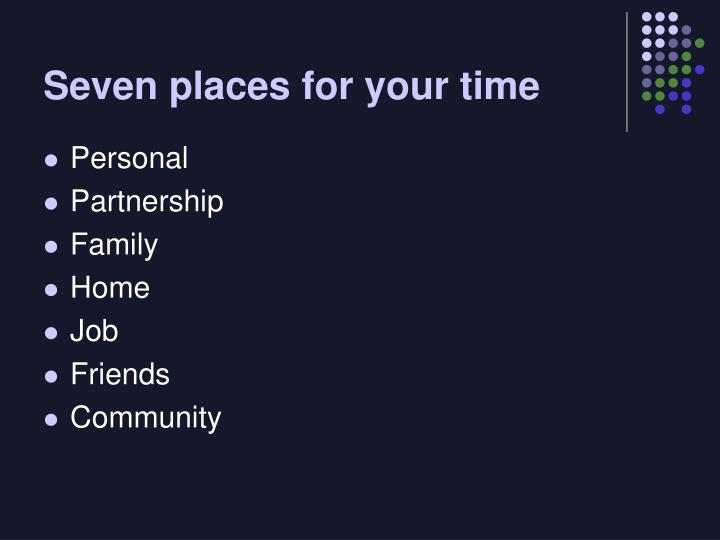 Seven places for your time