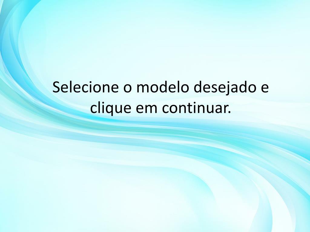 Selecione o modelo desejado e clique em continuar.