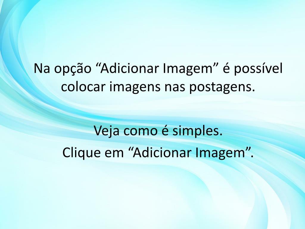 """Na opção """"Adicionar Imagem"""" é possível colocar imagens nas postagens."""