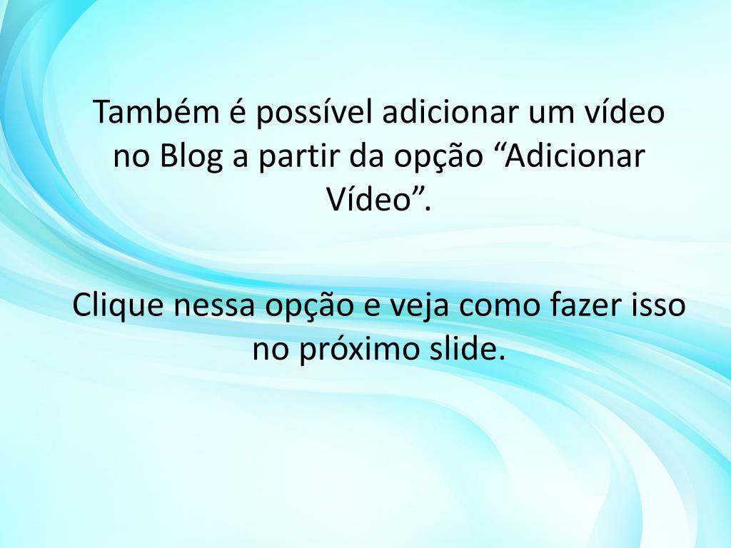 """Também é possível adicionar um vídeo no Blog a partir da opção """"Adicionar Vídeo""""."""