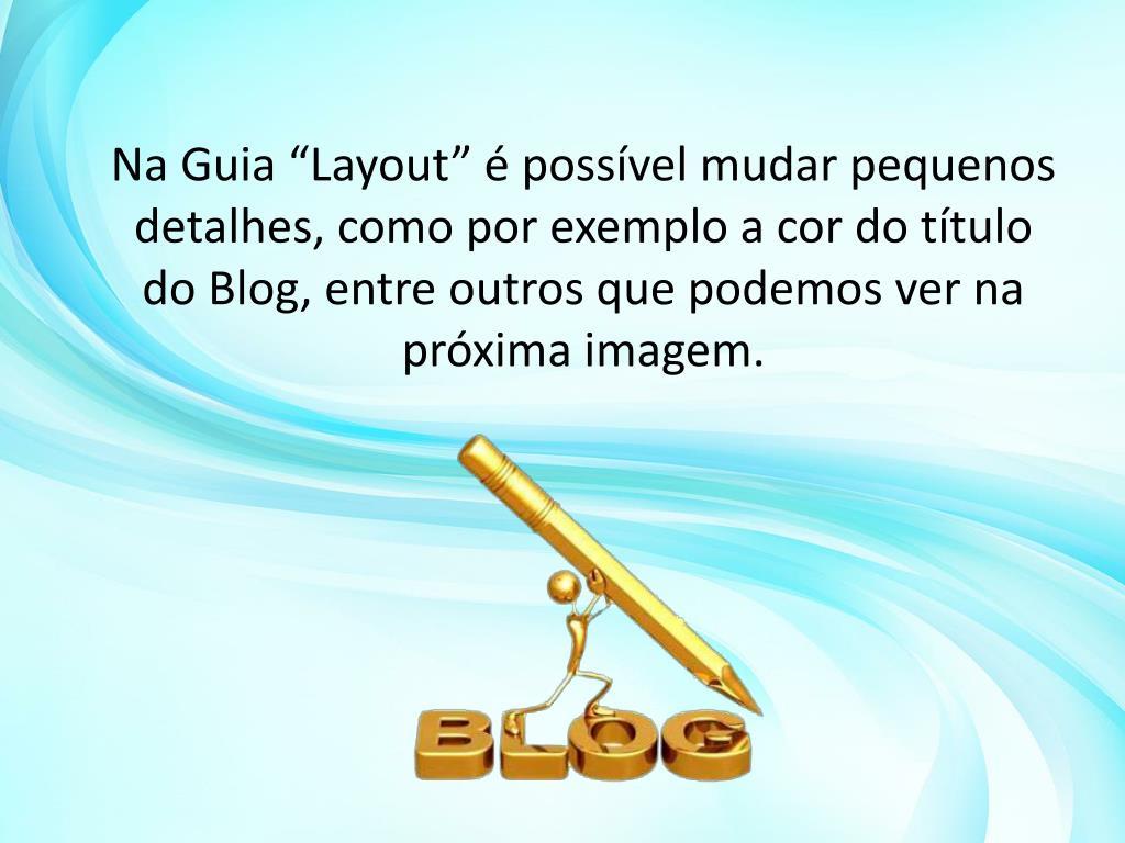 """Na Guia """"Layout"""" é possível mudar pequenos detalhes, como por exemplo a cor do título do Blog, entre outros que podemos ver na próxima imagem."""