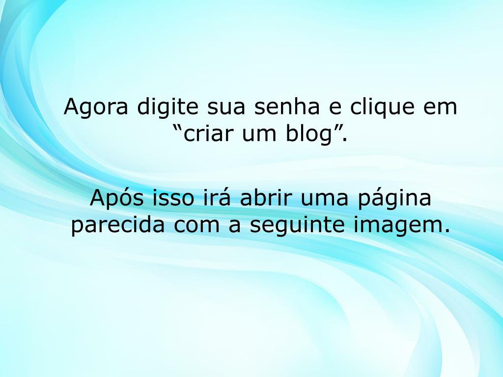 """Agora digite sua senha e clique em """"criar um blog""""."""