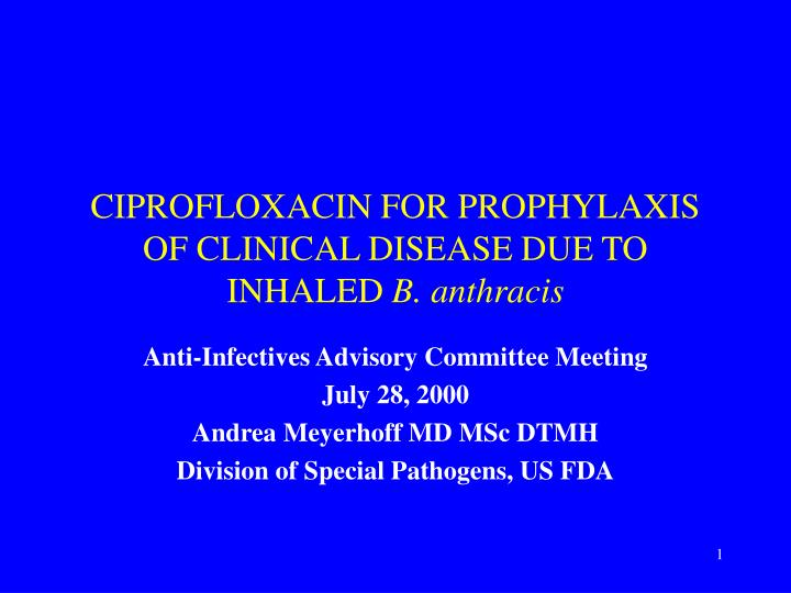 Ciprofloxacin for prophylaxis of clinical disease due to inhaled b anthracis