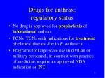drugs for anthrax regulatory status