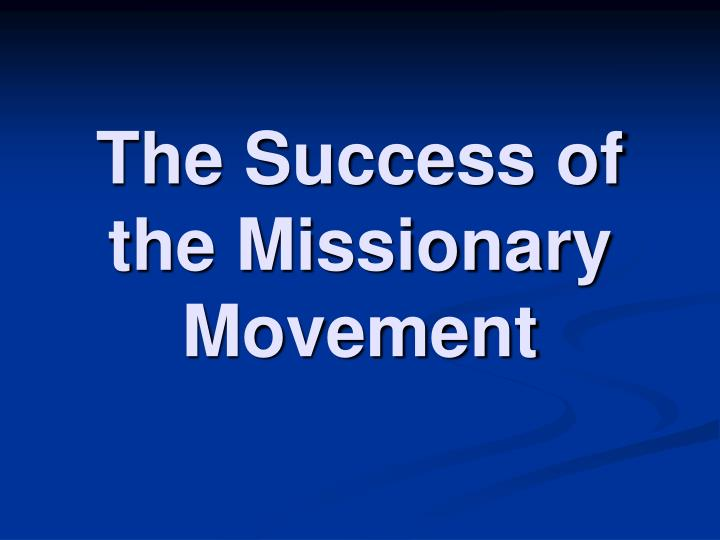 The Success of the Missionary Movement