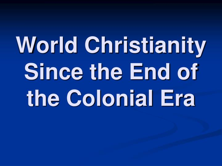 World Christianity Since the End of the Colonial Era