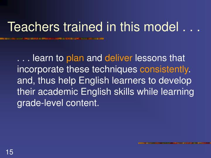 Teachers trained in this model . . .