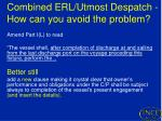 combined erl utmost despatch how can you avoid the problem
