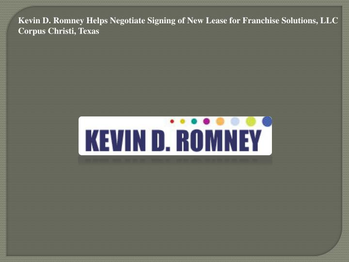 Kevin D. Romney Helps Negotiate Signing of New Lease for Franchise Solutions, LLC Corpus Christi, Te...