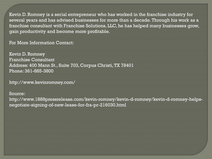 Kevin D. Romney is a serial entrepreneur who has worked in the franchise industry for several years ...