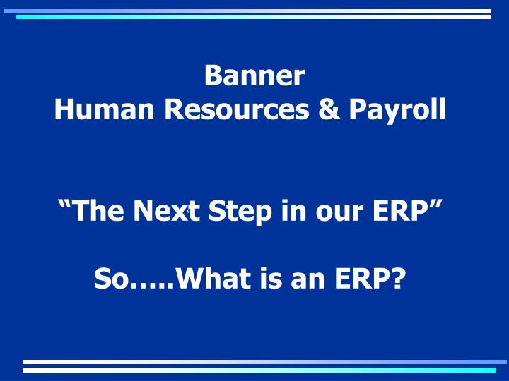 Banner human resources payroll the next step in our erp so what is an erp