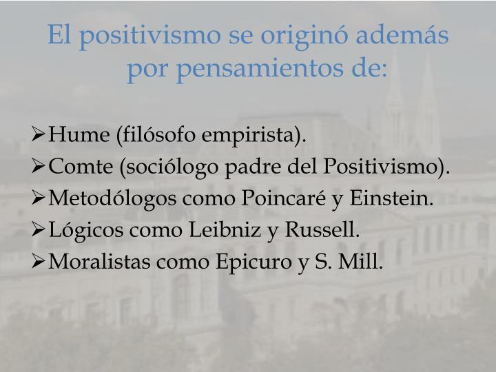 El positivismo se originó además por pensamientos de: