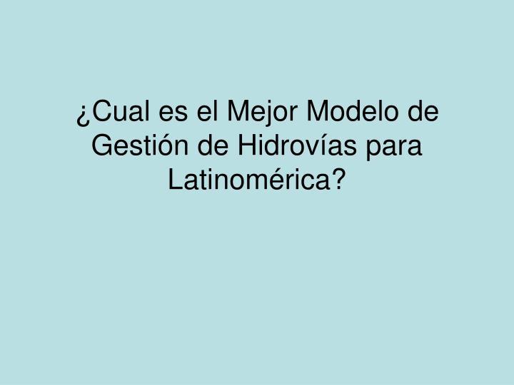 ¿Cual es el Mejor Modelo de Gestión de Hidrovías para Latinomérica?