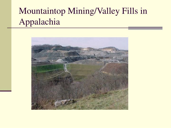 Mountaintop mining valley fills in appalachia