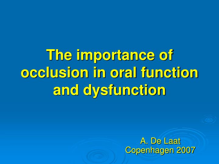 The importance of occlusion in oral function and dysfunction