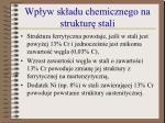 wp yw sk adu chemicznego na struktur stali