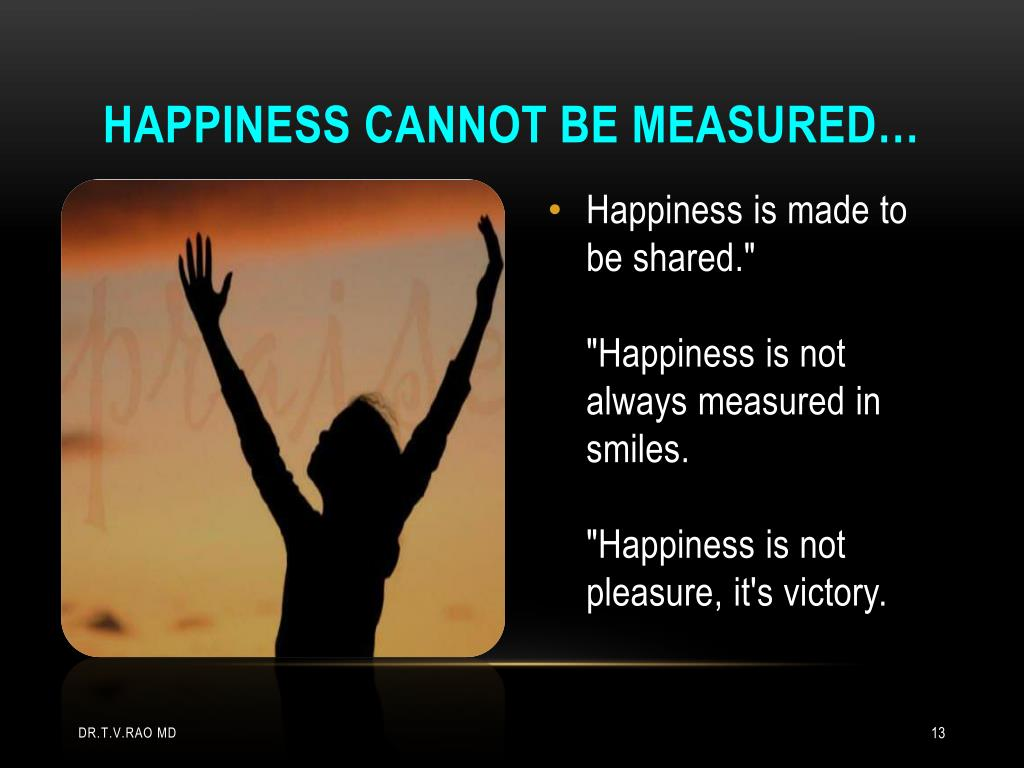 Happiness cannot be measured…