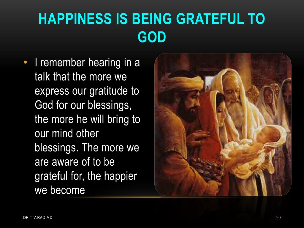 Happiness is being grateful to god