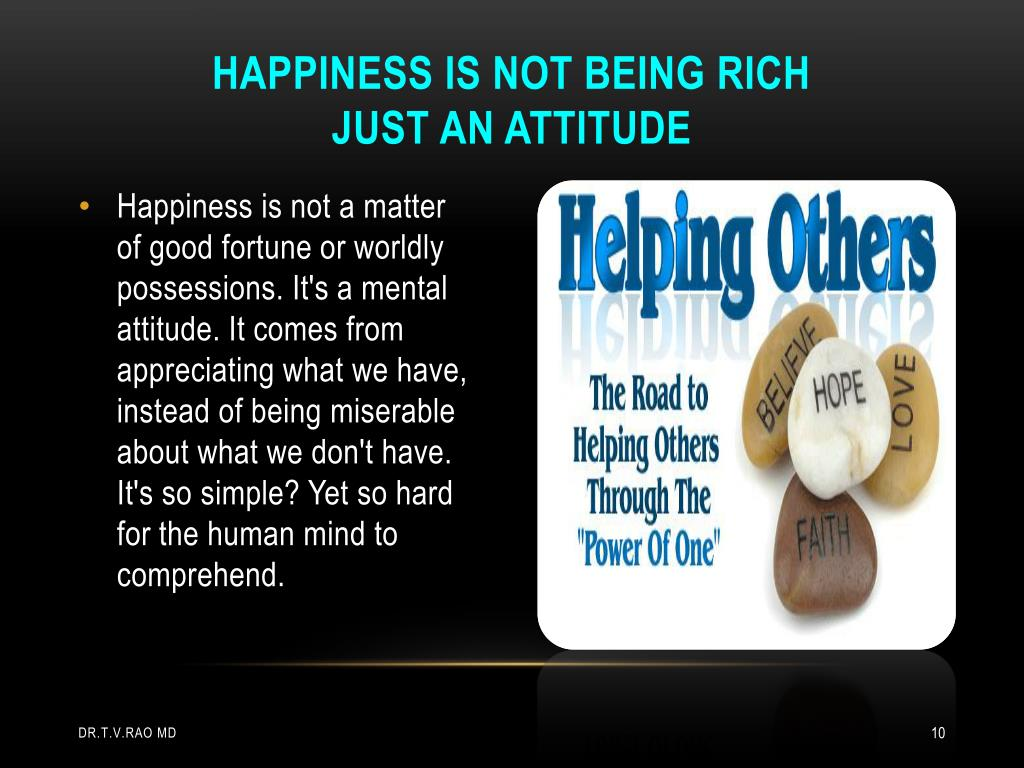 Happiness is not being rich                just an attitude
