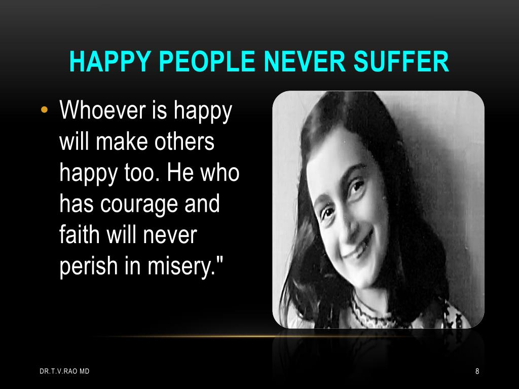 Happy people never suffer