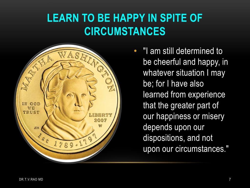 Learn to be happy in spite of circumstances