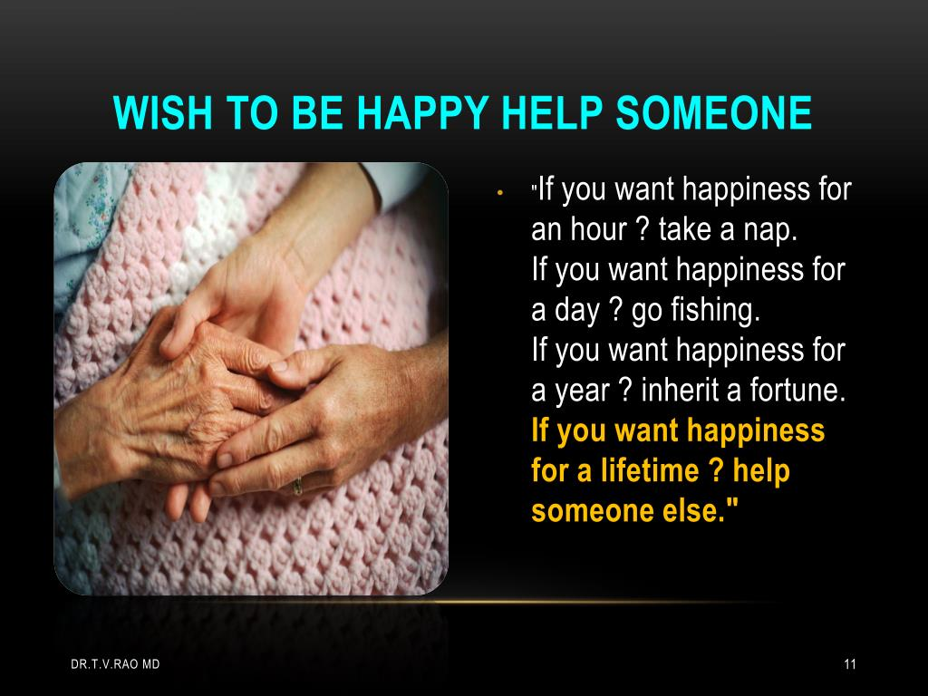 Wish to be happy help someone