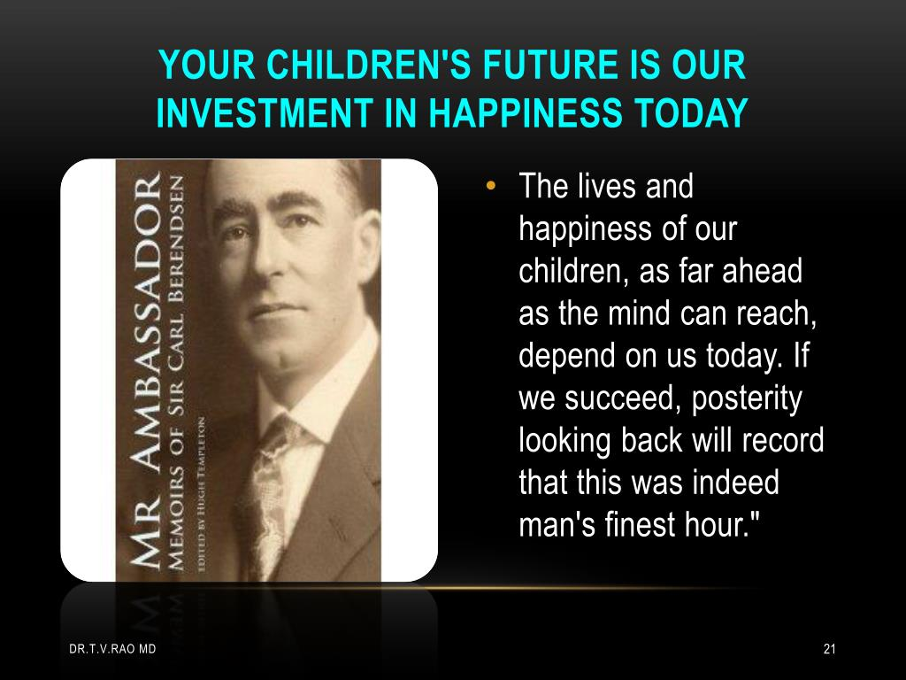 Your children's future is our investment in happiness today