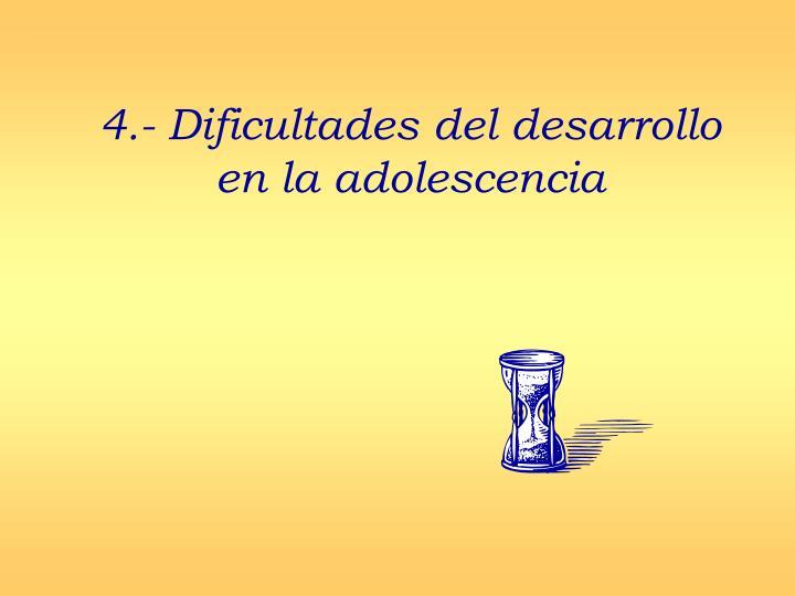 4.- Dificultades del desarrollo en la adolescencia