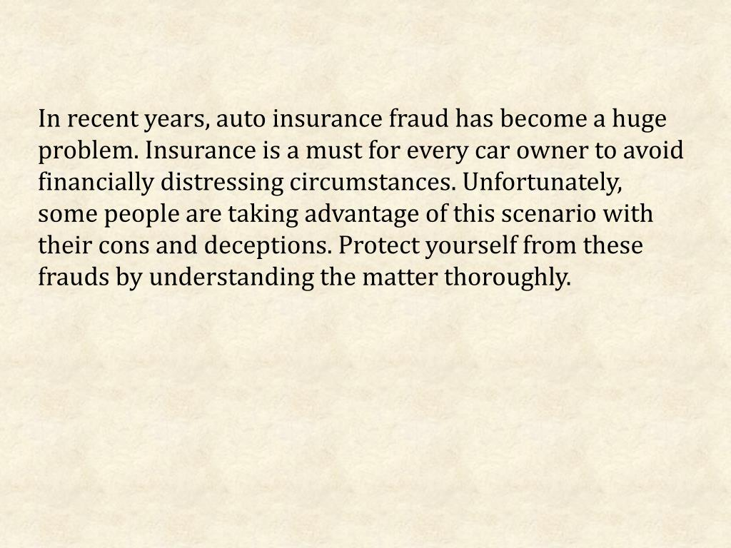 In recent years, auto insurance fraud has become a huge problem. Insurance is a must for every car owner to avoid financially distressing circumstances. Unfortunately, some people are taking advantage of this scenario with their cons and deceptions. Protect yourself from these frauds by understanding the matter thoroughly.