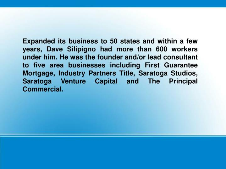 Expanded its business to 50 states and within a few years, Dave Silipigno had more than 600 workers ...