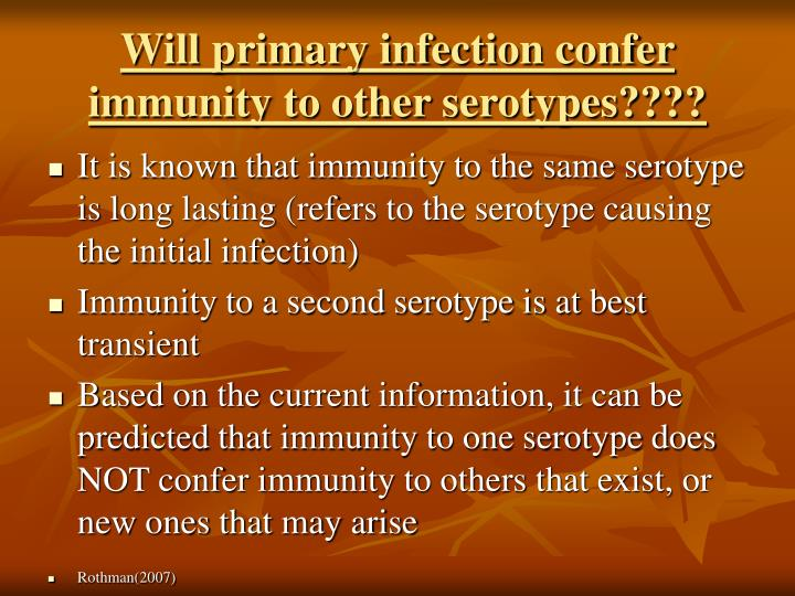 Will primary infection confer immunity to other serotypes????