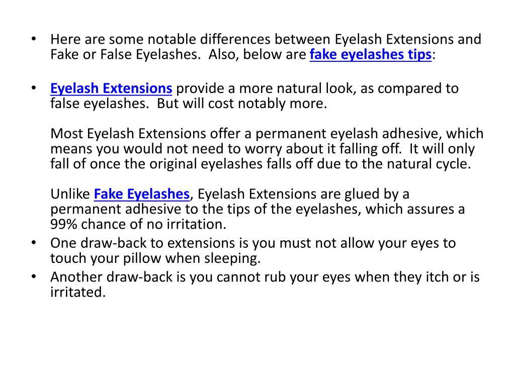 Here are some notable differences between Eyelash Extensions and Fake or False Eyelashes.  Also, below are