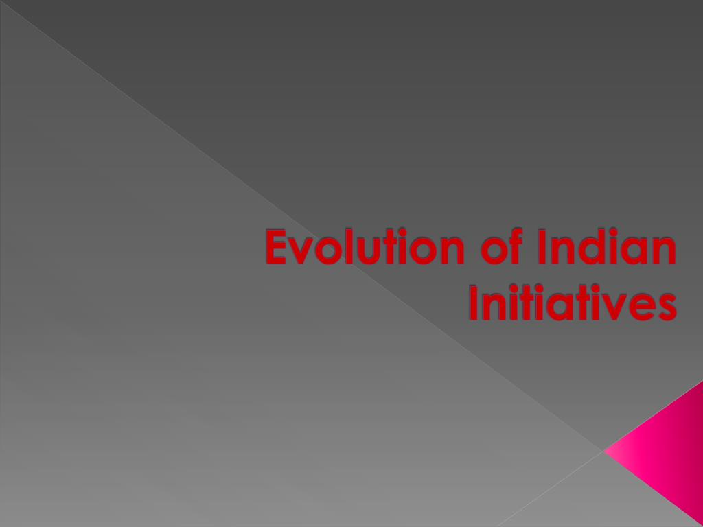 Evolution of Indian Initiatives