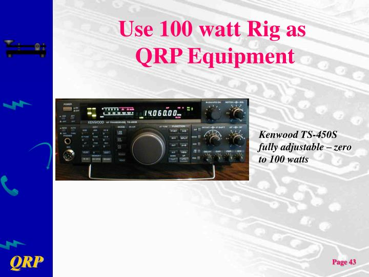 Use 100 watt Rig as