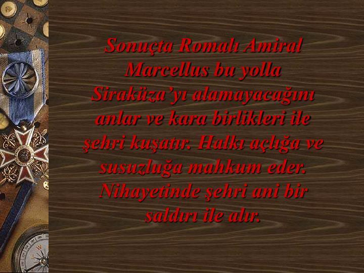 Sonuta Romal Amiral Marcellus bu yolla Sirakzay alamayacan anlar ve kara birlikleri ile ehri kuatr. Halk ala ve susuzlua mahkum eder. Nihayetinde ehri ani bir saldr ile alr.