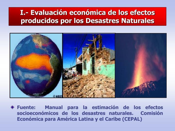 I.- Evaluación económica de los efectos producidos por los Desastres Naturales