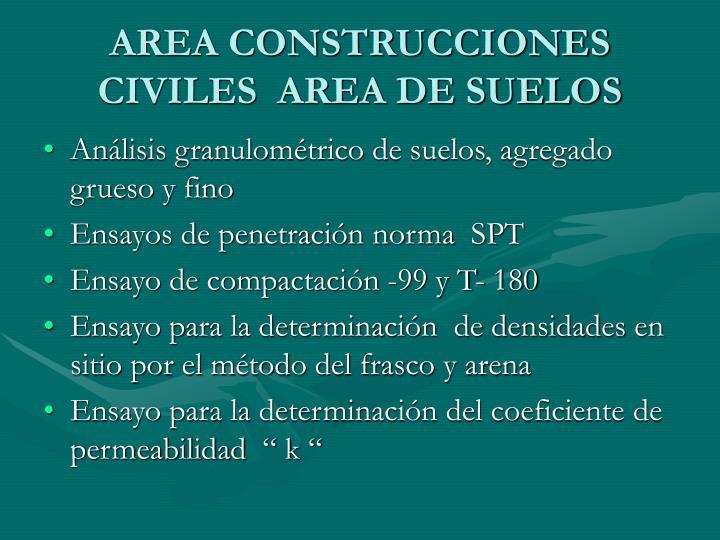 AREA CONSTRUCCIONES CIVILES  AREA DE SUELOS