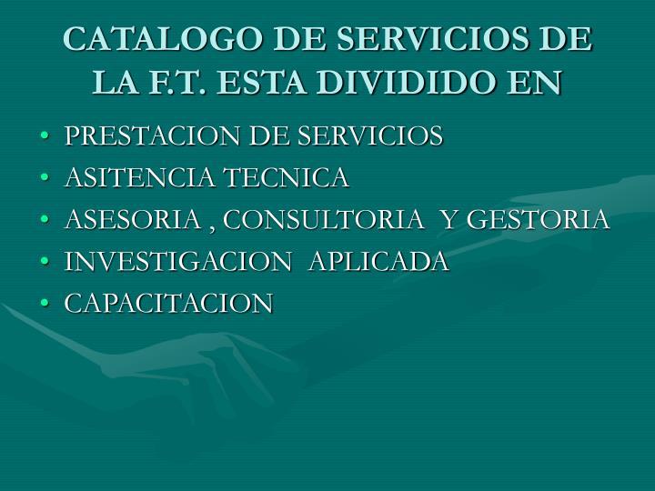 CATALOGO DE SERVICIOS DE LA F.T. ESTA DIVIDIDO EN