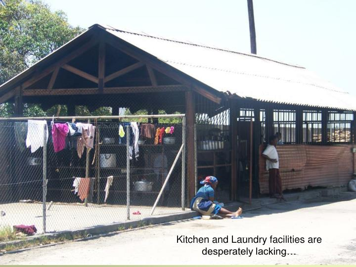 Kitchen and Laundry facilities are desperately lacking…