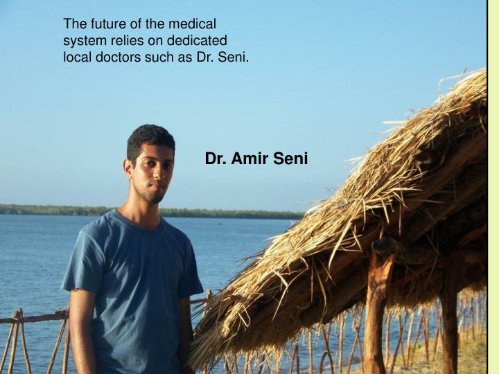 The future of the medical system relies on dedicated local doctors such as Dr. Seni.