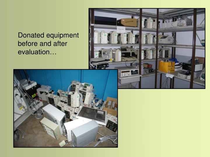 Donated equipment before and after evaluation…