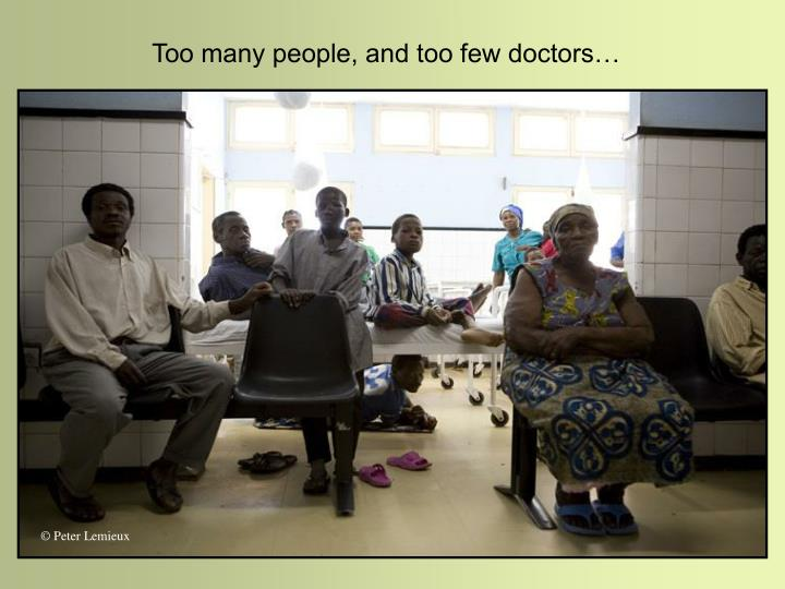 Too many people, and too few doctors…