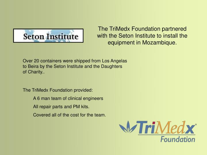 The TriMedx Foundation partnered with the Seton Institute to install the equipment in Mozambique.