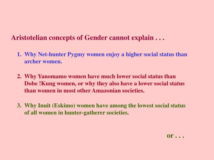 Aristotelian concepts of Gender cannot explain . . .