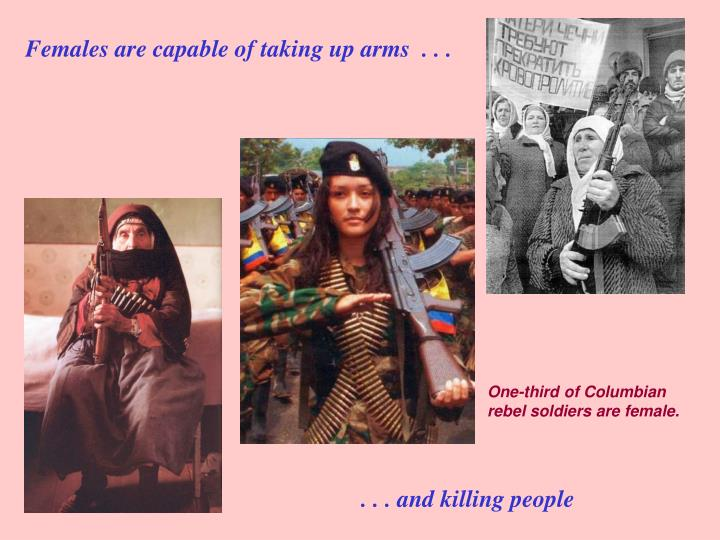 Females are capable of taking up arms  . . .