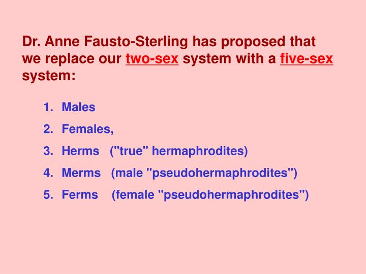 Dr. Anne Fausto-Sterling has proposed that we replace our