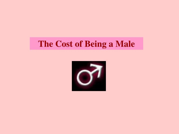 The Cost of Being a Male