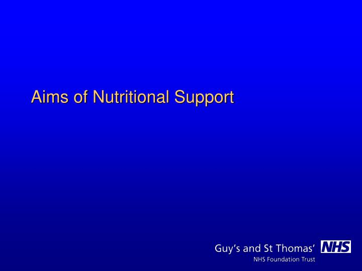 Aims of Nutritional Support