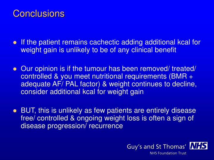 If the patient remains cachectic adding additional kcal for weight gain is unlikely to be of any clinical benefit